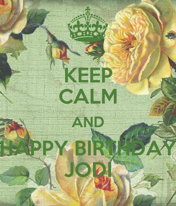 KEEP CALM AND HAPPY BIRTHDAY JODI