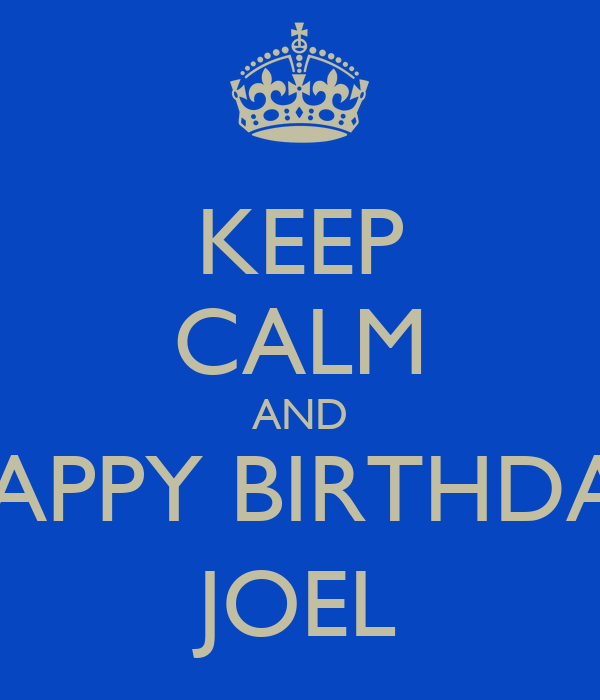 KEEP CALM AND HAPPY BIRTHDAY JOEL