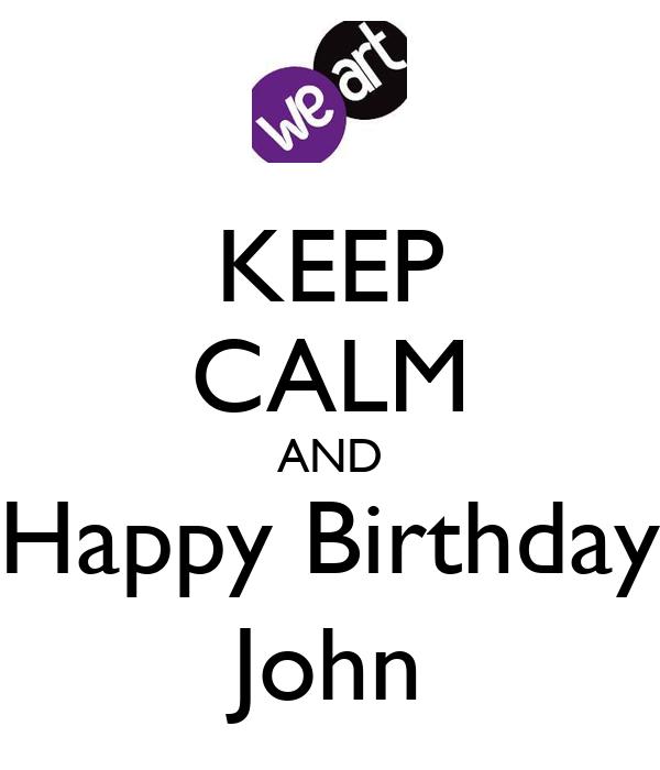 KEEP CALM AND Happy Birthday John