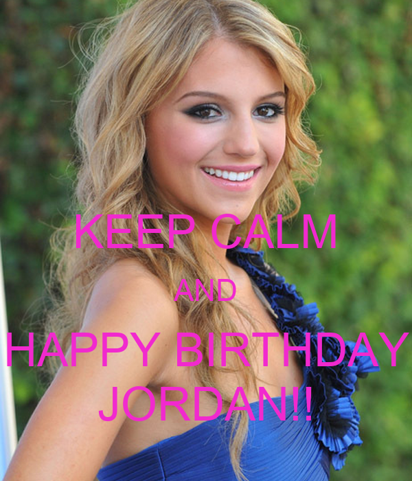 KEEP CALM AND HAPPY BIRTHDAY JORDAN!!