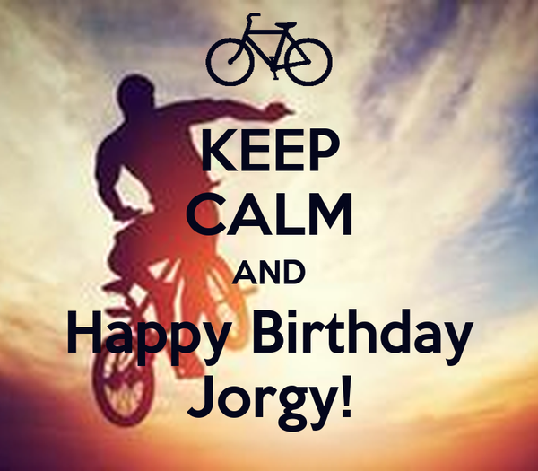 KEEP CALM AND Happy Birthday Jorgy!
