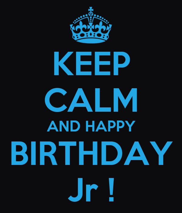 KEEP CALM AND HAPPY BIRTHDAY Jr !
