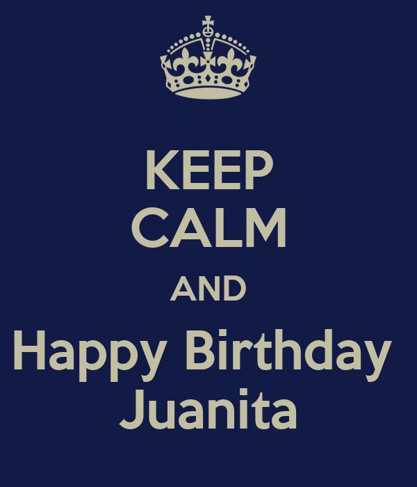 KEEP CALM AND Happy Birthday  Juanita