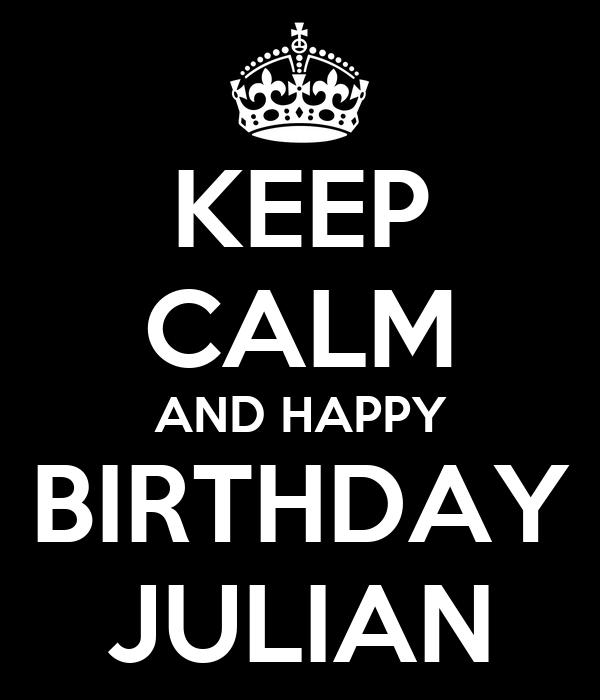 KEEP CALM AND HAPPY BIRTHDAY JULIAN