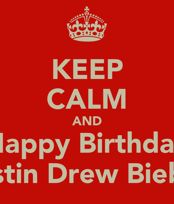 KEEP CALM AND Happy Birthday Justin Drew Bieber