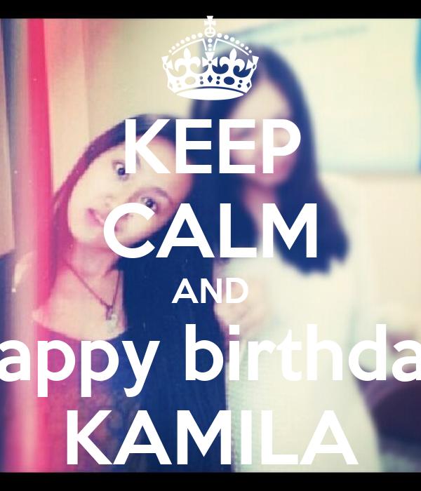 KEEP CALM AND happy birthday KAMILA