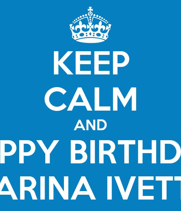 KEEP CALM AND HAPPY BIRTHDAY KARINA IVETTE