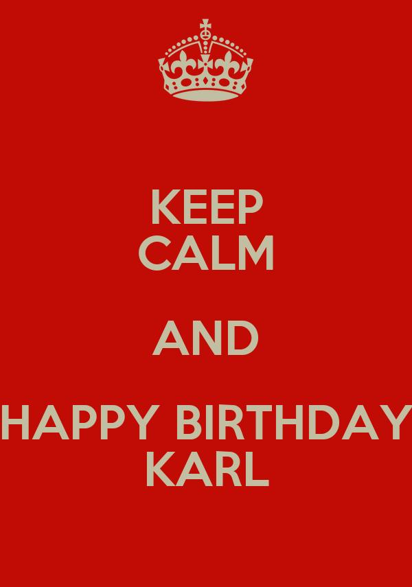 KEEP CALM AND HAPPY BIRTHDAY KARL