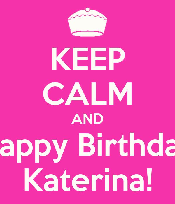 KEEP CALM AND Happy Birthday Katerina!