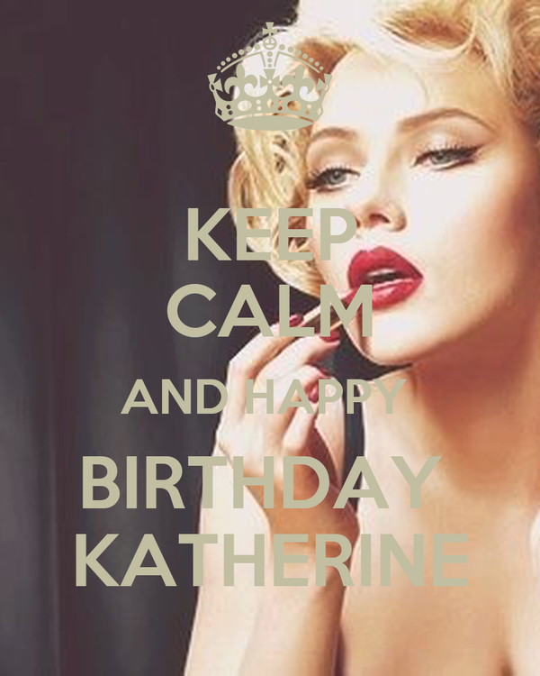KEEP CALM AND HAPPY BIRTHDAY KATHERINE Poster