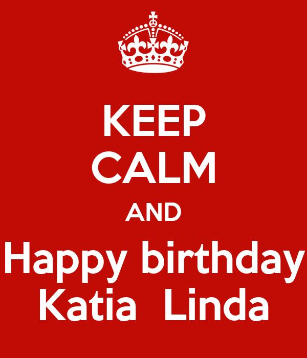 KEEP CALM AND Happy birthday Katia  Linda