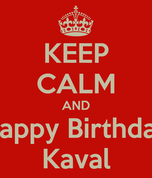 KEEP CALM AND Happy Birthday Kaval