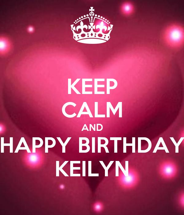 KEEP CALM AND HAPPY BIRTHDAY KEILYN