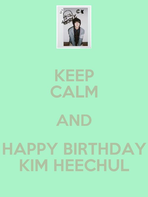 KEEP CALM AND HAPPY BIRTHDAY KIM HEECHUL