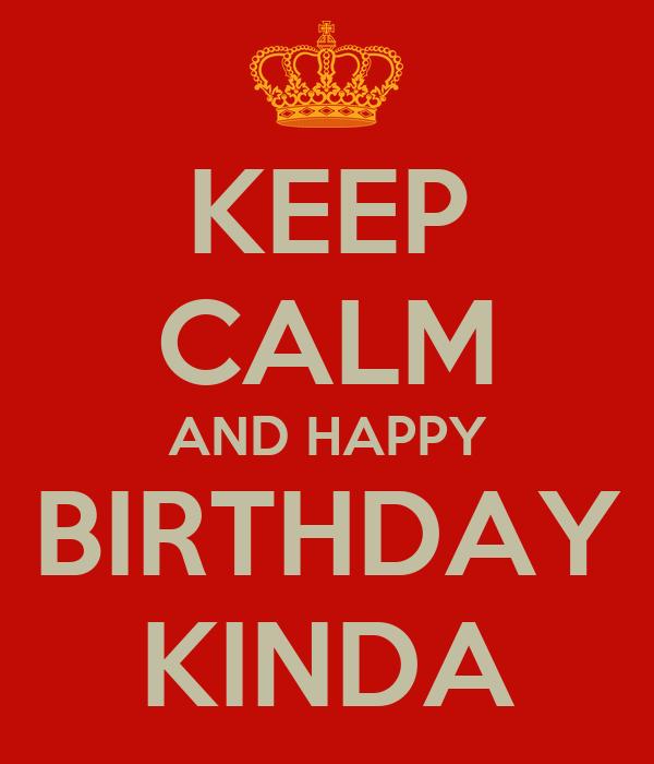 KEEP CALM AND HAPPY BIRTHDAY KINDA