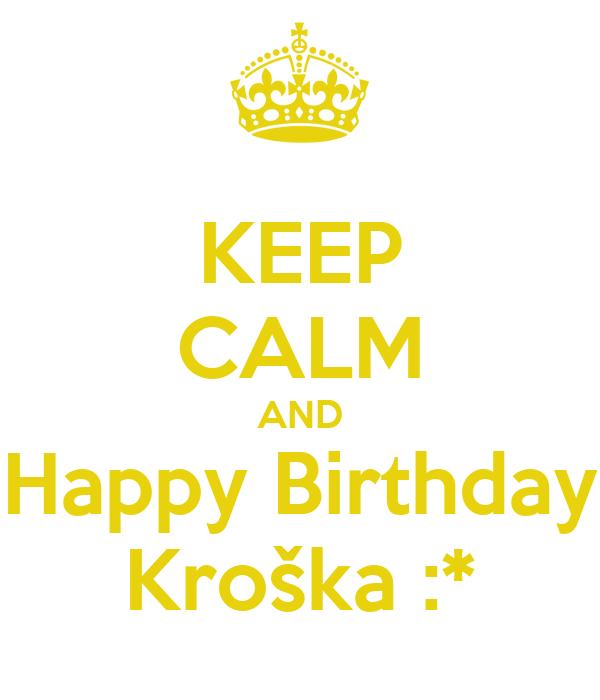 KEEP CALM AND Happy Birthday Kroška :*