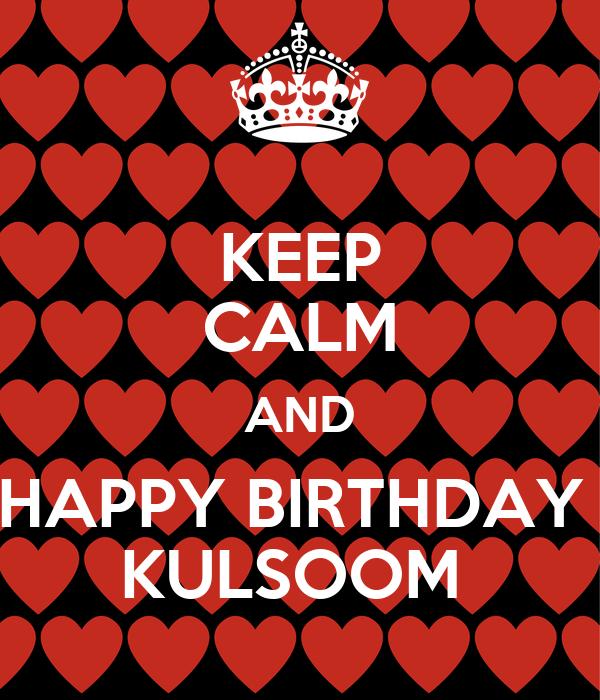 KEEP CALM AND HAPPY BIRTHDAY  KULSOOM
