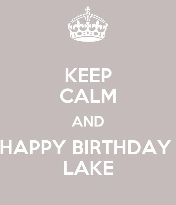 KEEP CALM AND HAPPY BIRTHDAY  LAKE