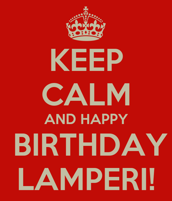 KEEP CALM AND HAPPY  BIRTHDAY LAMPERI!