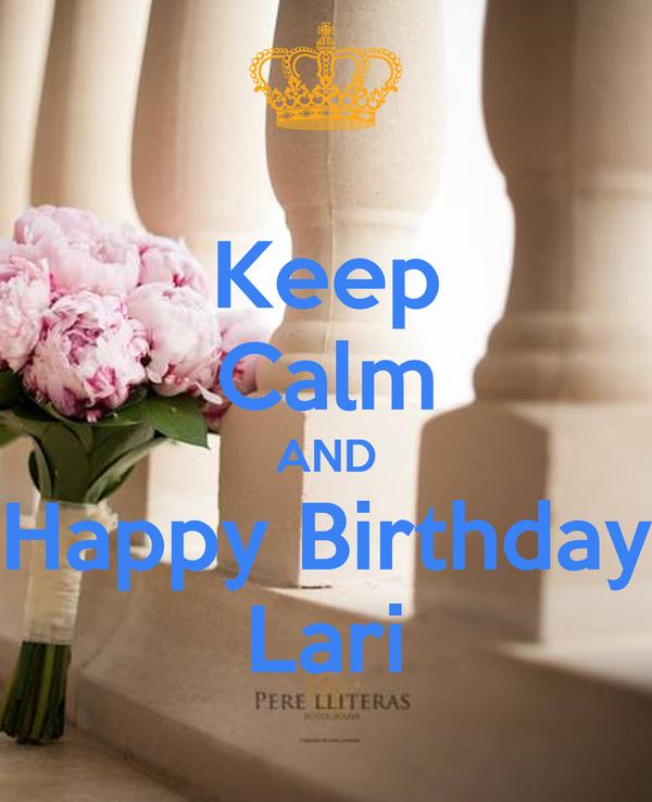 Keep Calm AND Happy Birthday Lari