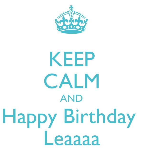 KEEP CALM AND Happy Birthday  Leaaaa
