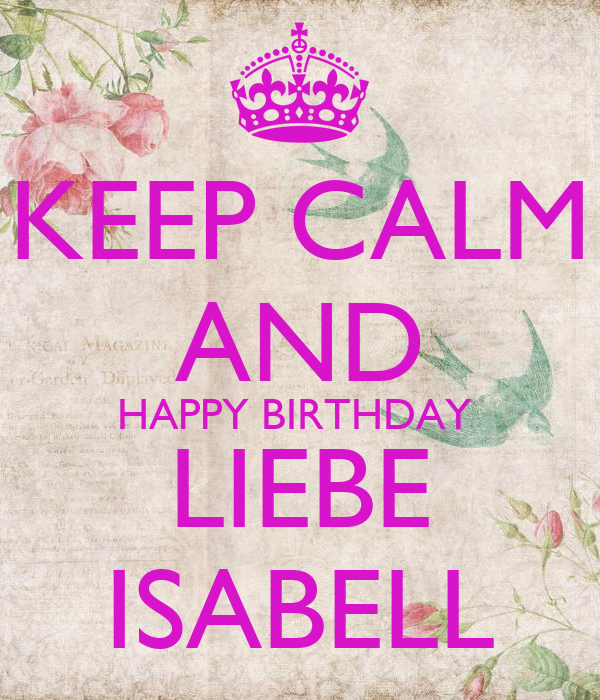 keep calm and happy birthday liebe isabell poster denise. Black Bedroom Furniture Sets. Home Design Ideas