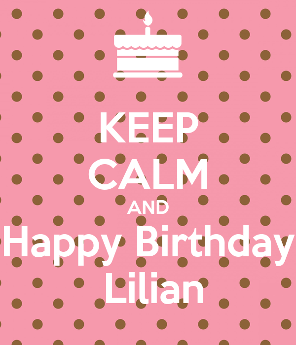 KEEP CALM AND Happy Birthday  Lilian