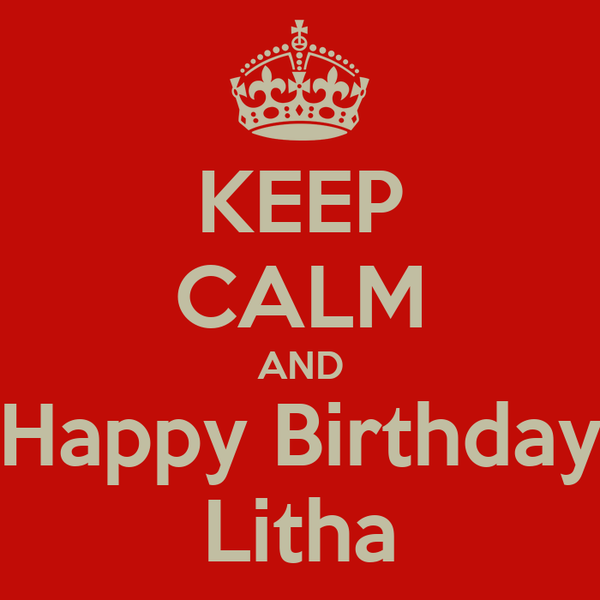 KEEP CALM AND Happy Birthday Litha