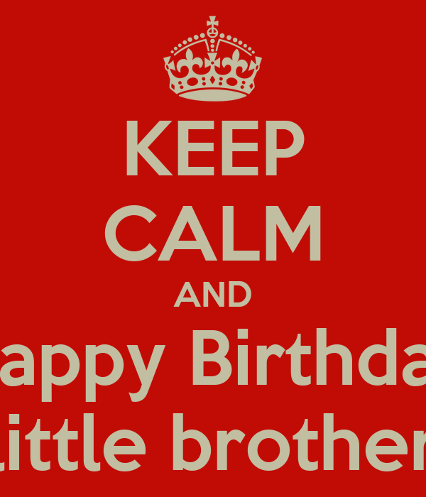 keep calm and happy birthday little brother