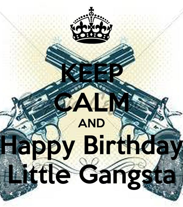 KEEP CALM AND Happy Birthday Little Gangsta