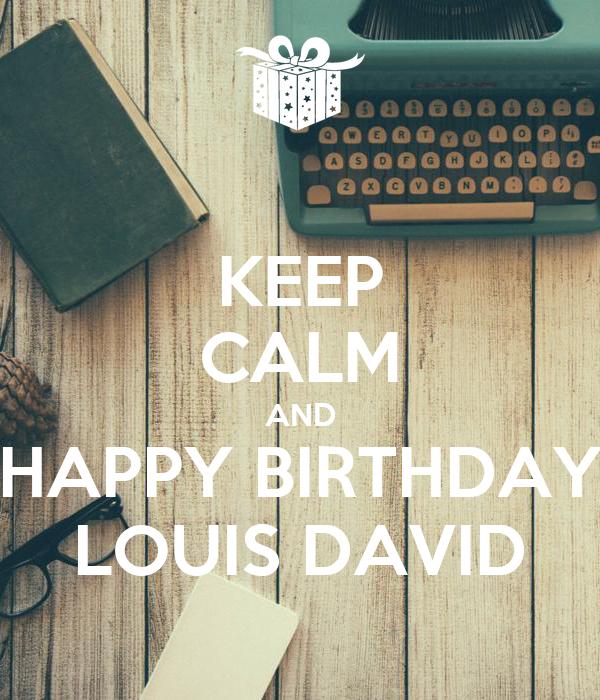 KEEP CALM AND HAPPY BIRTHDAY LOUIS DAVID