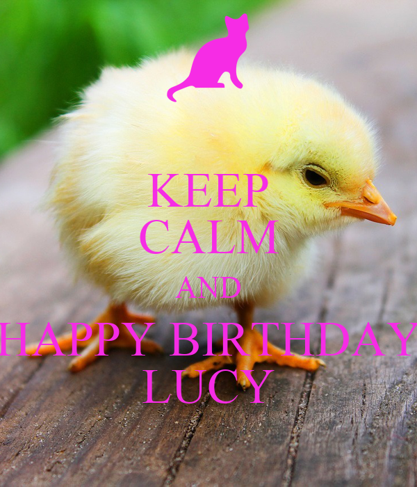 KEEP CALM AND HAPPY BIRTHDAY LUCY
