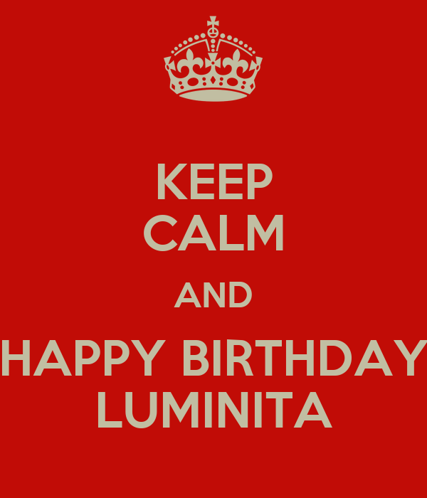 KEEP CALM AND HAPPY BIRTHDAY LUMINITA