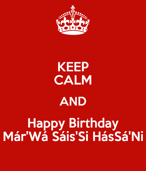 KEEP CALM AND Happy Birthday Már'Wá Sáis'Si HásSá'Ni