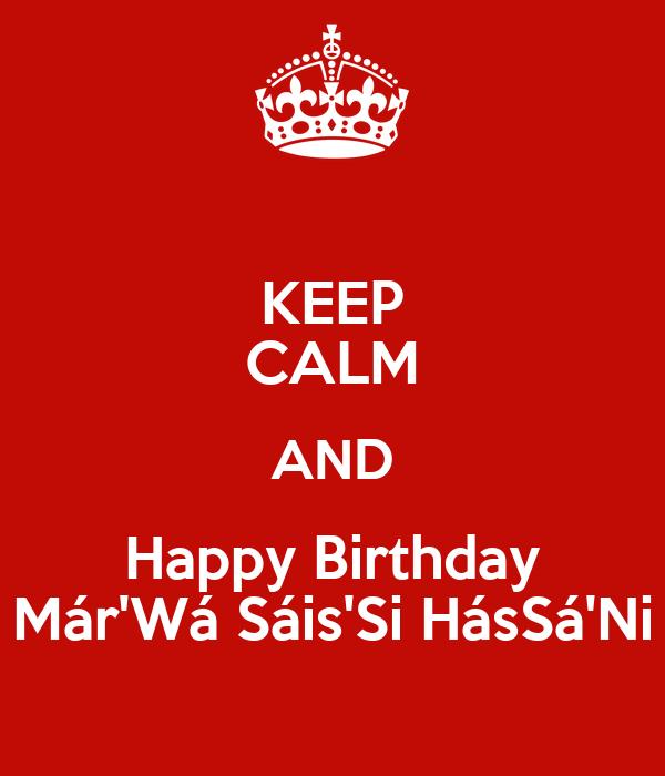 KEEP CALM AND Happy Birthday Már'Wá Sáis'Si HásSá'Ni