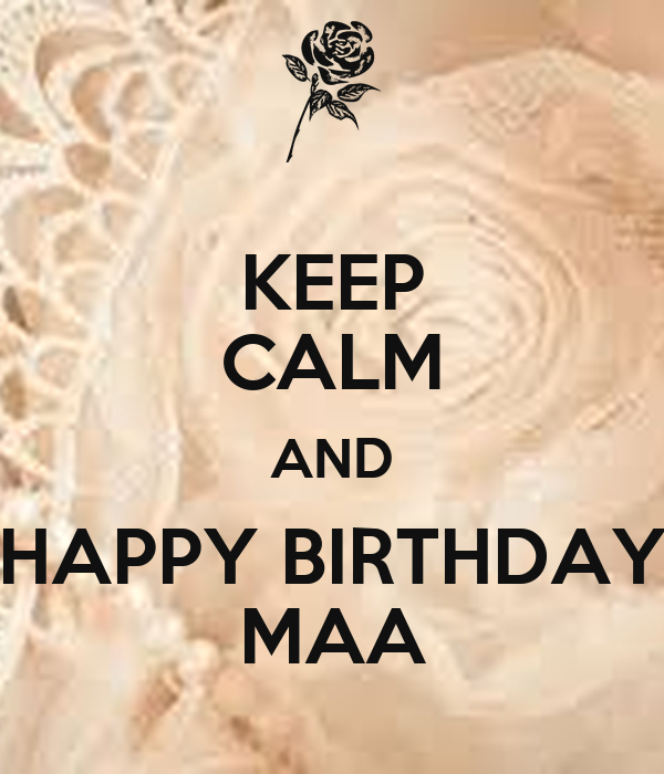 KEEP CALM AND HAPPY BIRTHDAY MAA Poster