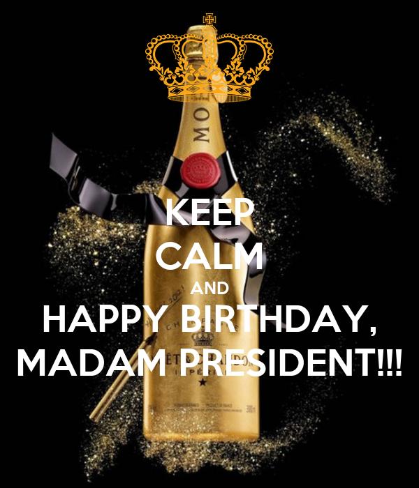KEEP CALM AND HAPPY BIRTHDAY, MADAM PRESIDENT!!!