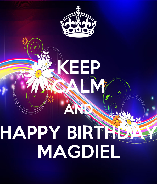KEEP CALM AND HAPPY BIRTHDAY MAGDIEL