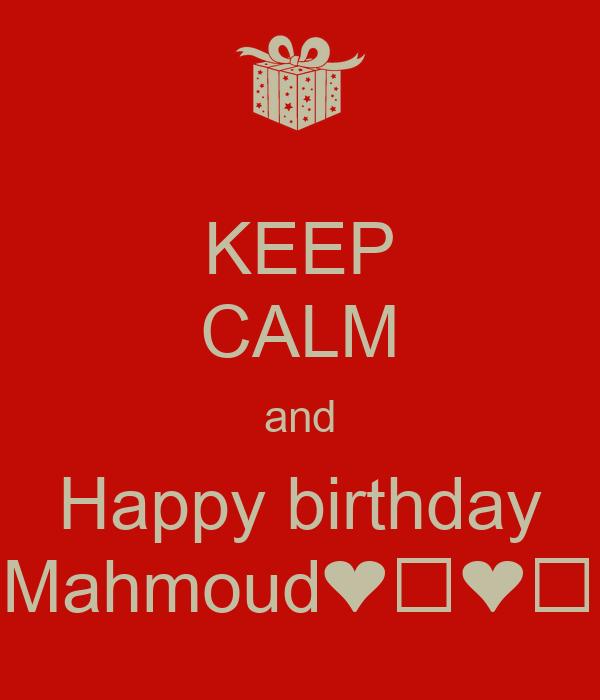 KEEP CALM and Happy birthday Mahmoud❤️❤️