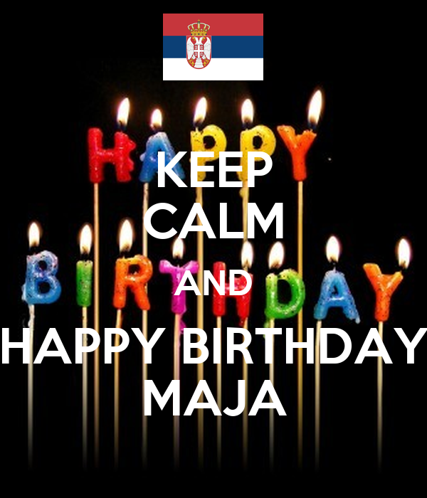 KEEP CALM AND HAPPY BIRTHDAY MAJA