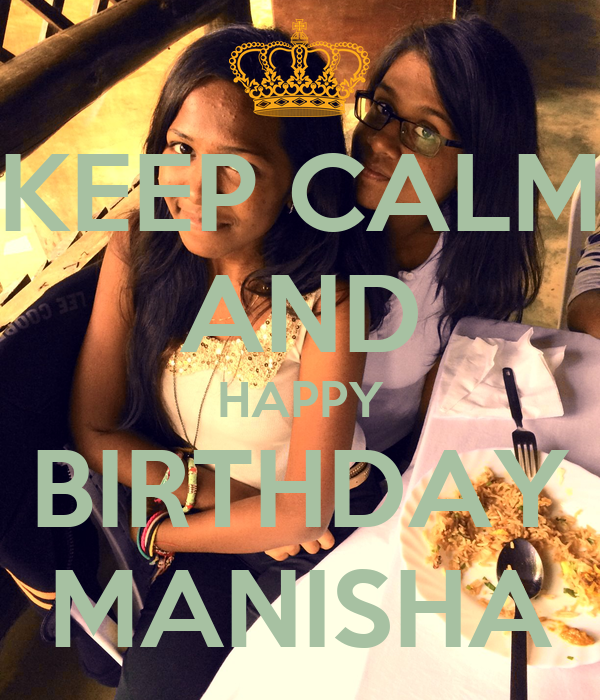 KEEP CALM AND HAPPY BIRTHDAY MANISHA