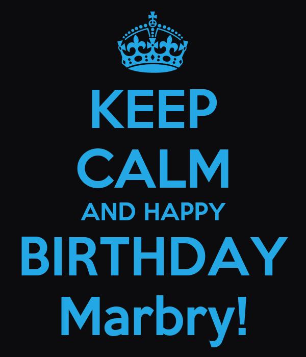 KEEP CALM AND HAPPY BIRTHDAY Marbry!