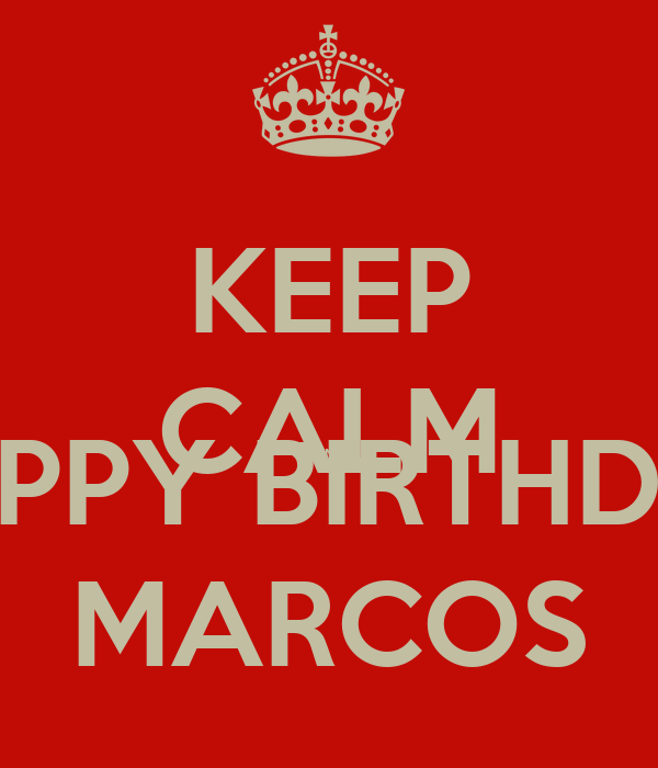 KEEP CALM AND HAPPY BIRTHDAY MARCOS