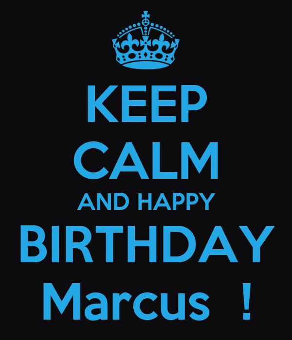 KEEP CALM AND HAPPY BIRTHDAY Marcus  !