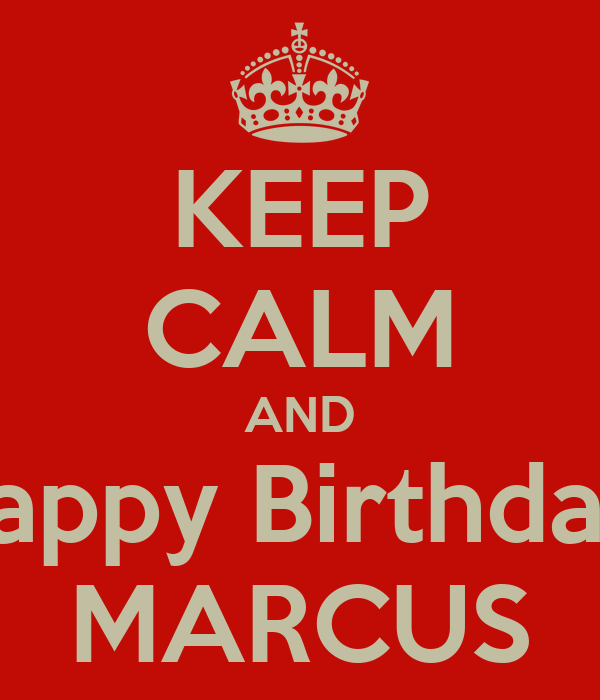 KEEP CALM AND Happy Birthday  MARCUS