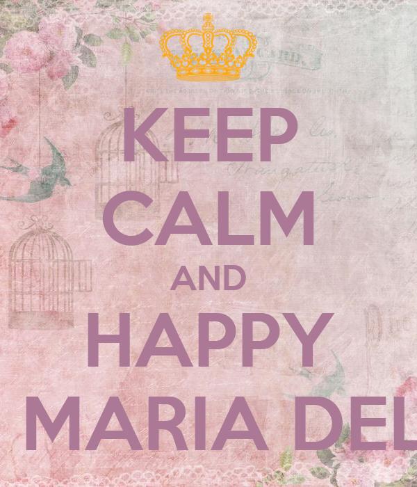 KEEP CALM AND HAPPY BIRTHDAY MARIA DEL ROSARIO