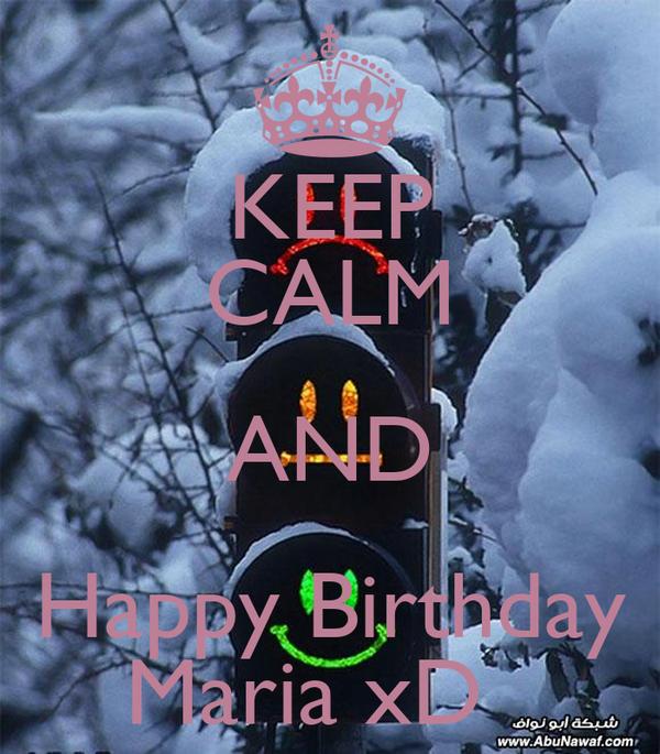 KEEP CALM AND Happy Birthday Maria xD