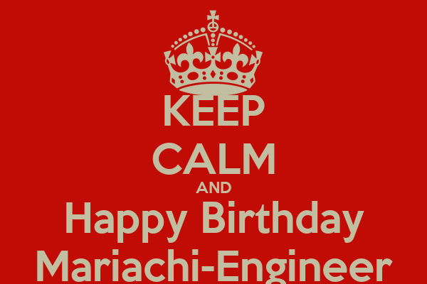 KEEP CALM AND Happy Birthday Mariachi-Engineer