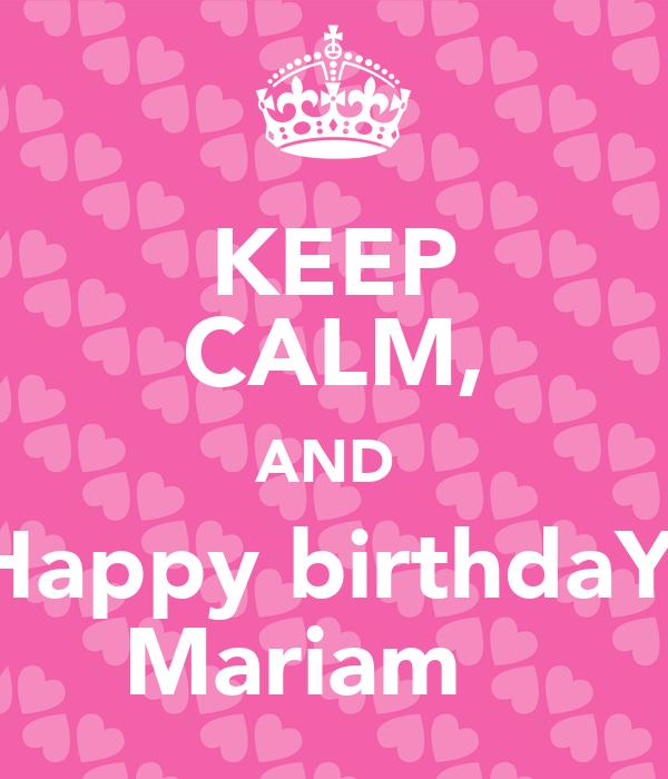 KEEP CALM, AND  Happy birthdaY  Mariam ❤
