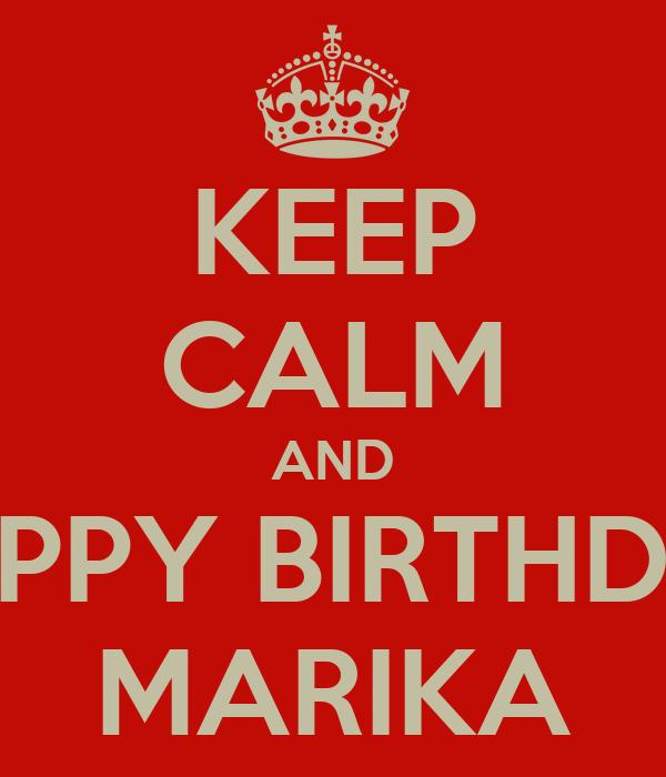KEEP CALM AND HAPPY BIRTHDAY MARIKA